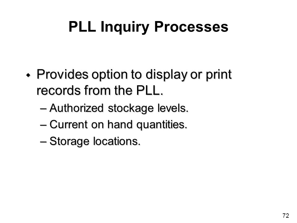 PLL Inquiry Processes Provides option to display or print records from the PLL. Authorized stockage levels.