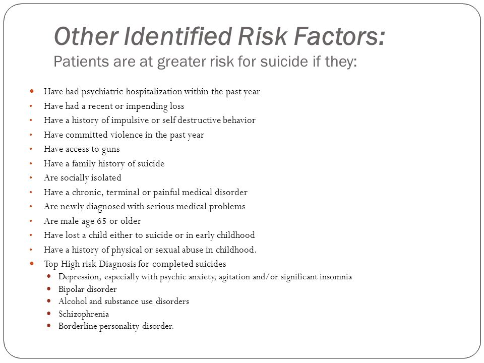 Other Identified Risk Factors: Patients are at greater risk for suicide if they: