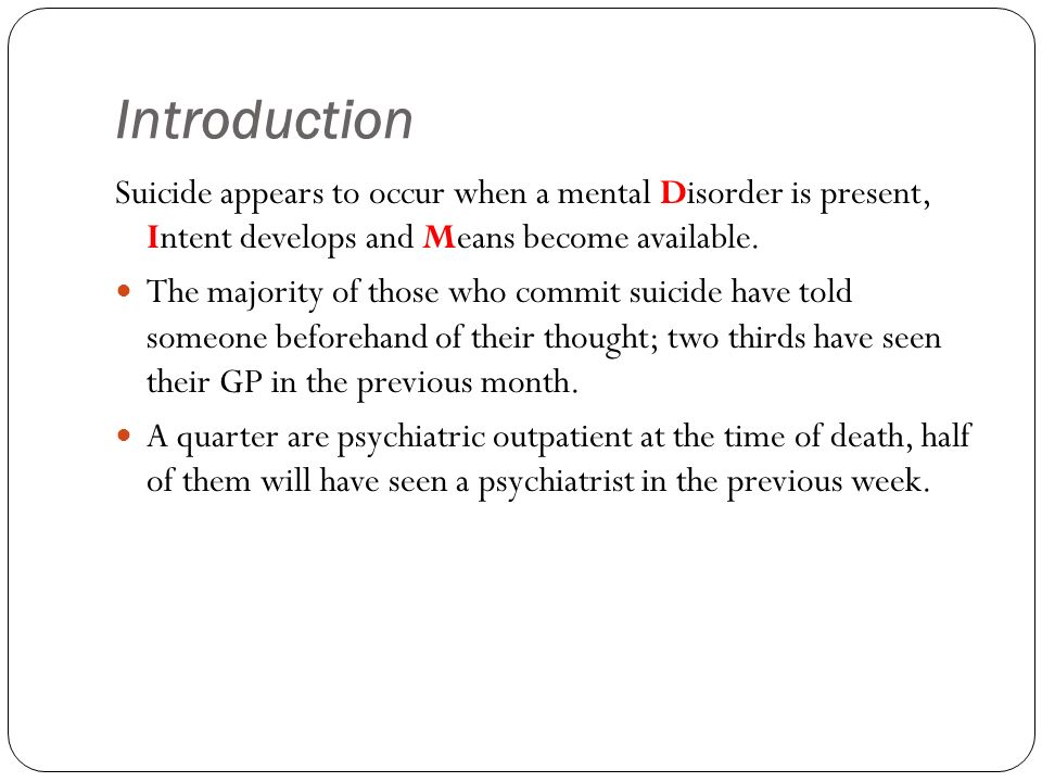 Introduction Suicide appears to occur when a mental Disorder is present, Intent develops and Means become available.