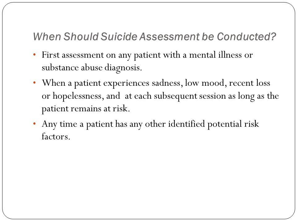 When Should Suicide Assessment be Conducted