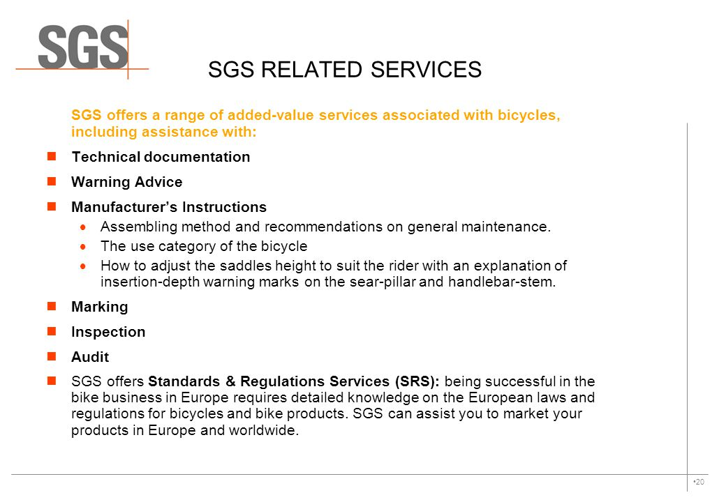 SGS RELATED SERVICES SGS offers a range of added-value services associated with bicycles, including assistance with: