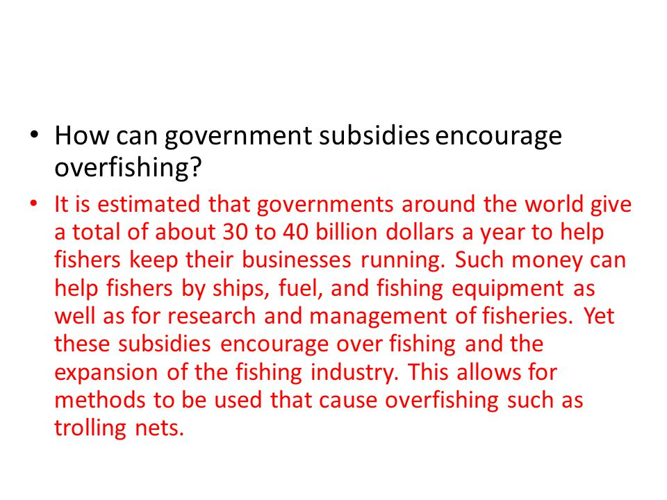 How can government subsidies encourage overfishing