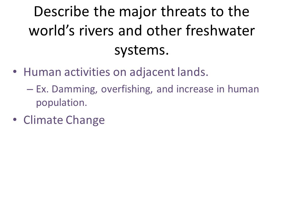 Describe the major threats to the world's rivers and other freshwater systems.