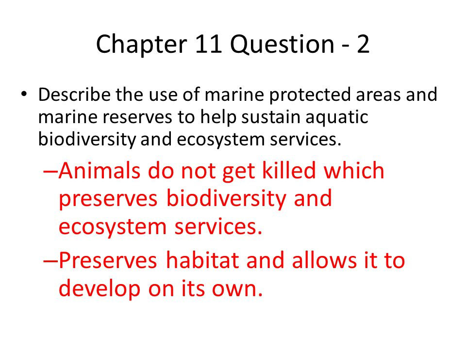 Chapter 11 Question - 2 Describe the use of marine protected areas and marine reserves to help sustain aquatic biodiversity and ecosystem services.