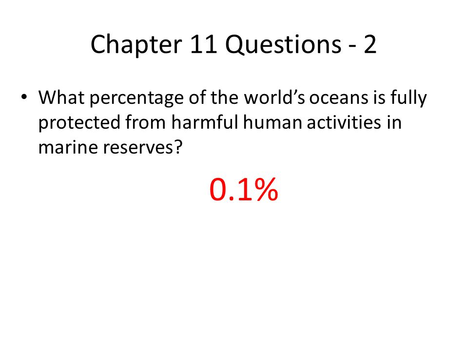 Chapter 11 Questions - 2 What percentage of the world's oceans is fully protected from harmful human activities in marine reserves