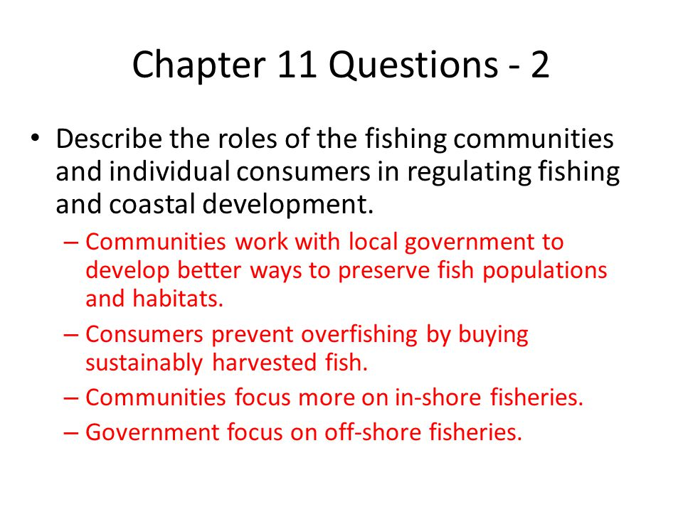 Chapter 11 Questions - 2 Describe the roles of the fishing communities and individual consumers in regulating fishing and coastal development.