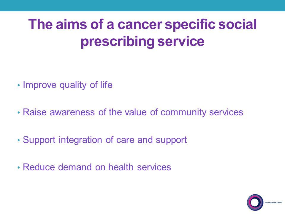The aims of a cancer specific social prescribing service