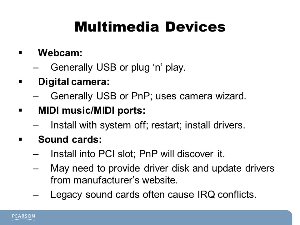 Multimedia Devices Webcam: Generally USB or plug 'n' play.