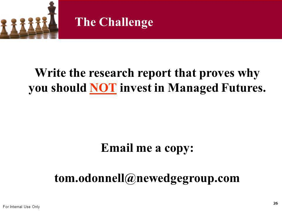 The Challenge Write the research report that proves why you should NOT invest in Managed Futures. Email me a copy: