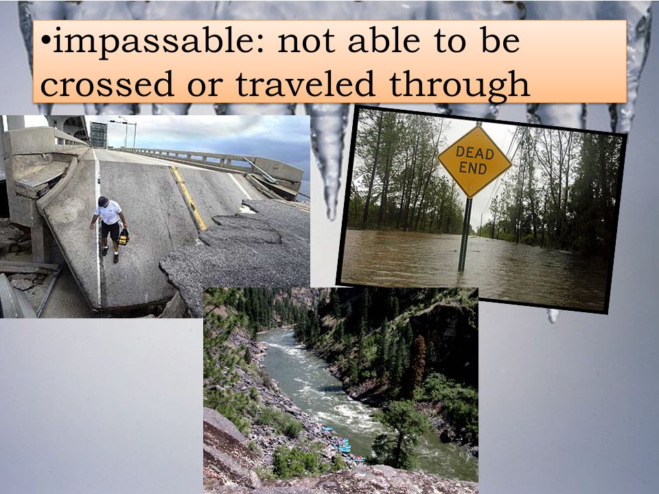 impassable: not able to be crossed or traveled through