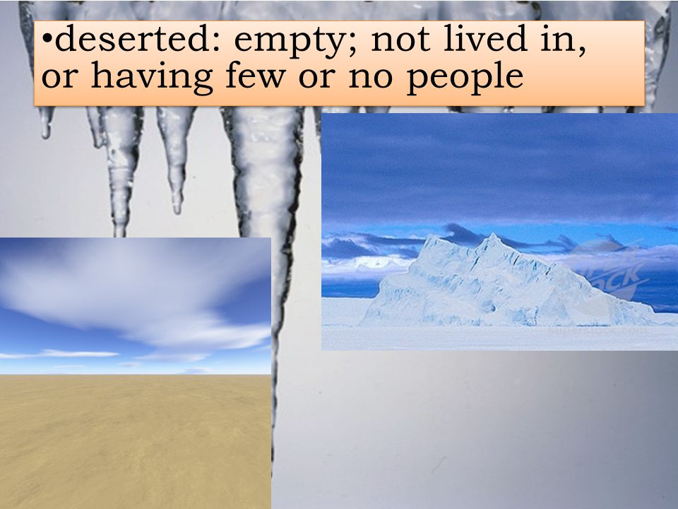 deserted: empty; not lived in, or having few or no people