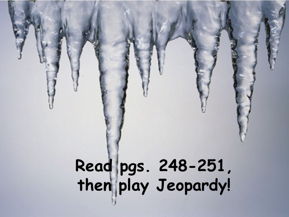 Read pgs. 248-251, then play Jeopardy!