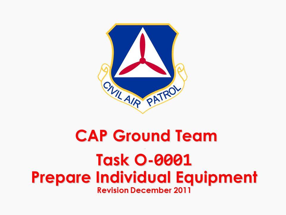 CAP Ground Team - Task O-0001 Prepare Individual Equipment Revision December 2011