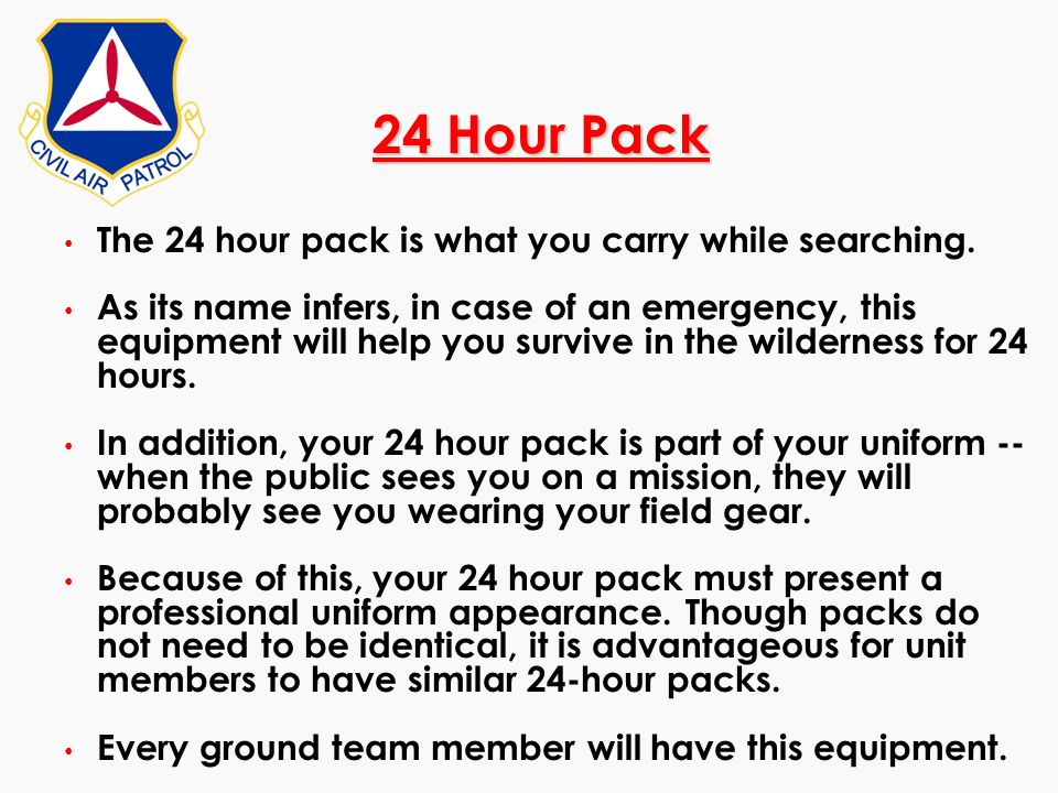 24 Hour Pack The 24 hour pack is what you carry while searching.