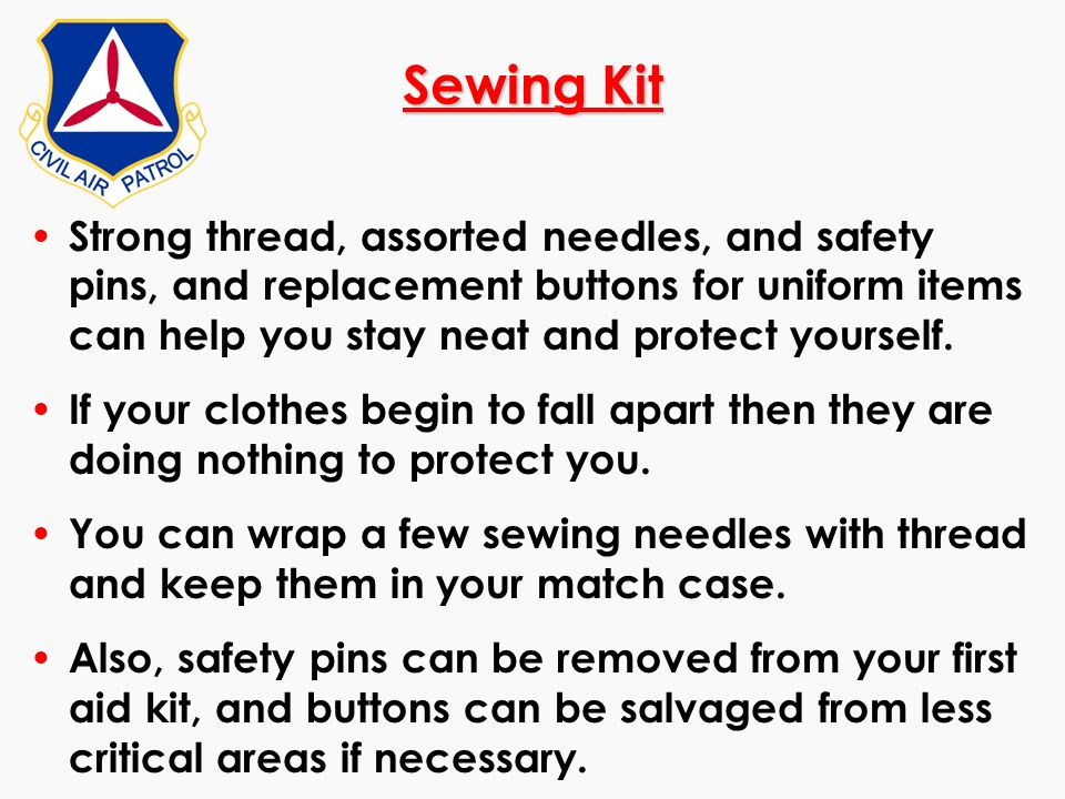 Sewing KitStrong thread, assorted needles, and safety pins, and replacement buttons for uniform items can help you stay neat and protect yourself.