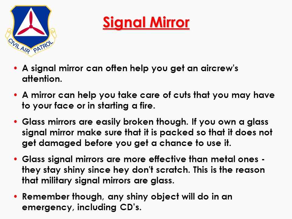Signal MirrorA signal mirror can often help you get an aircrew s attention.
