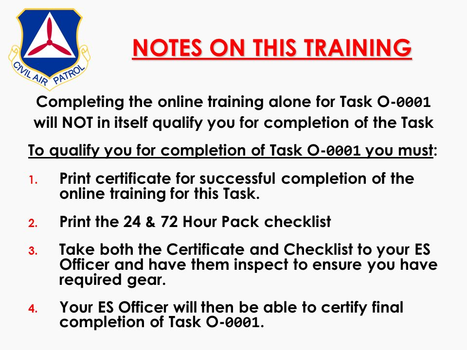 NOTES ON THIS TRAINING Completing the online training alone for Task O-0001. will NOT in itself qualify you for completion of the Task.