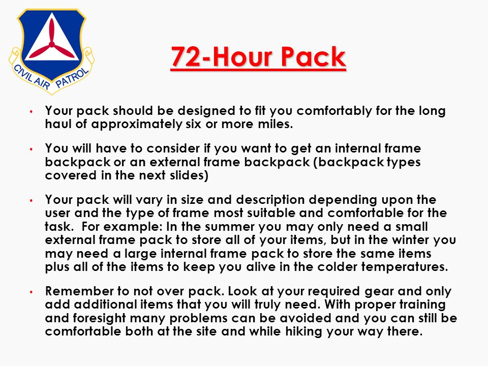 72-Hour PackYour pack should be designed to fit you comfortably for the long haul of approximately six or more miles.