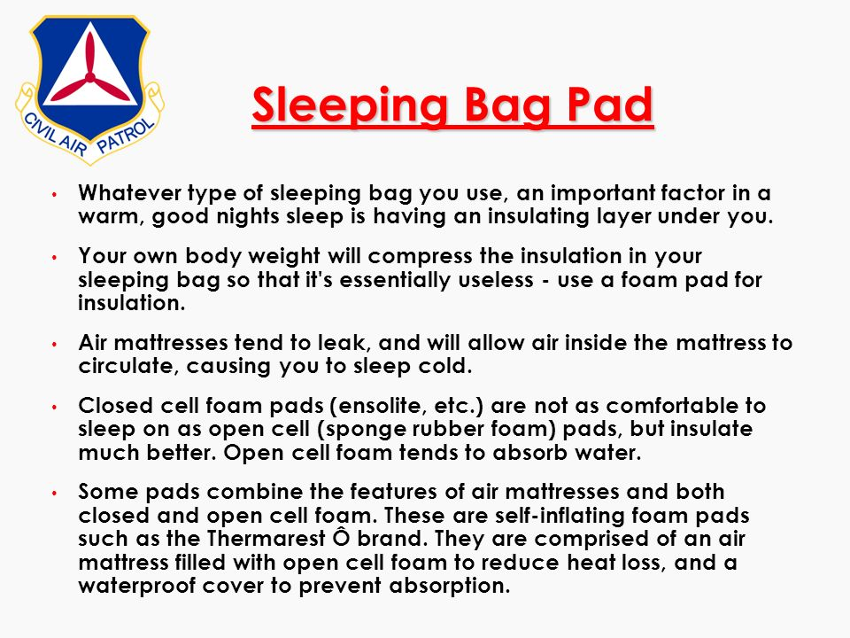 Sleeping Bag Pad Whatever type of sleeping bag you use, an important factor in a warm, good nights sleep is having an insulating layer under you.
