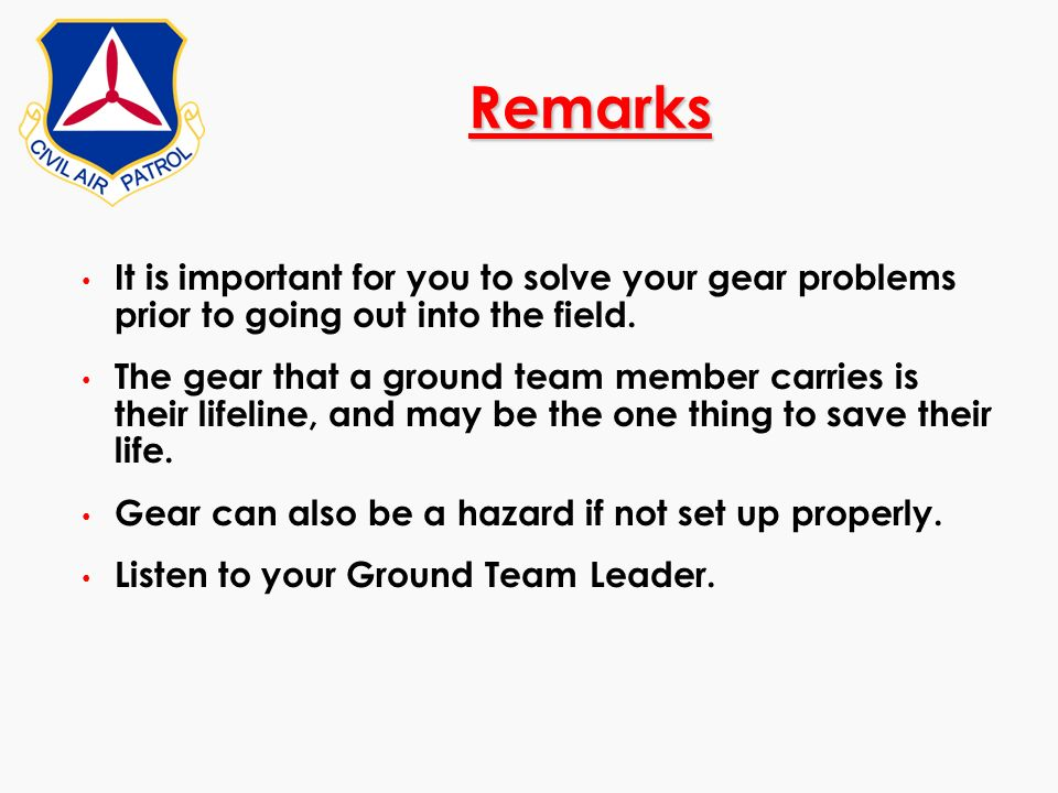 RemarksIt is important for you to solve your gear problems prior to going out into the field.