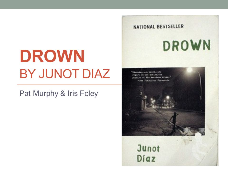 Drown by Junot Diaz Pat Murphy & Iris Foley