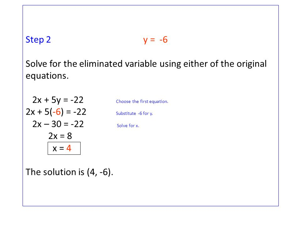 Step 2 y = -6 Solve for the eliminated variable using either of the original equations.