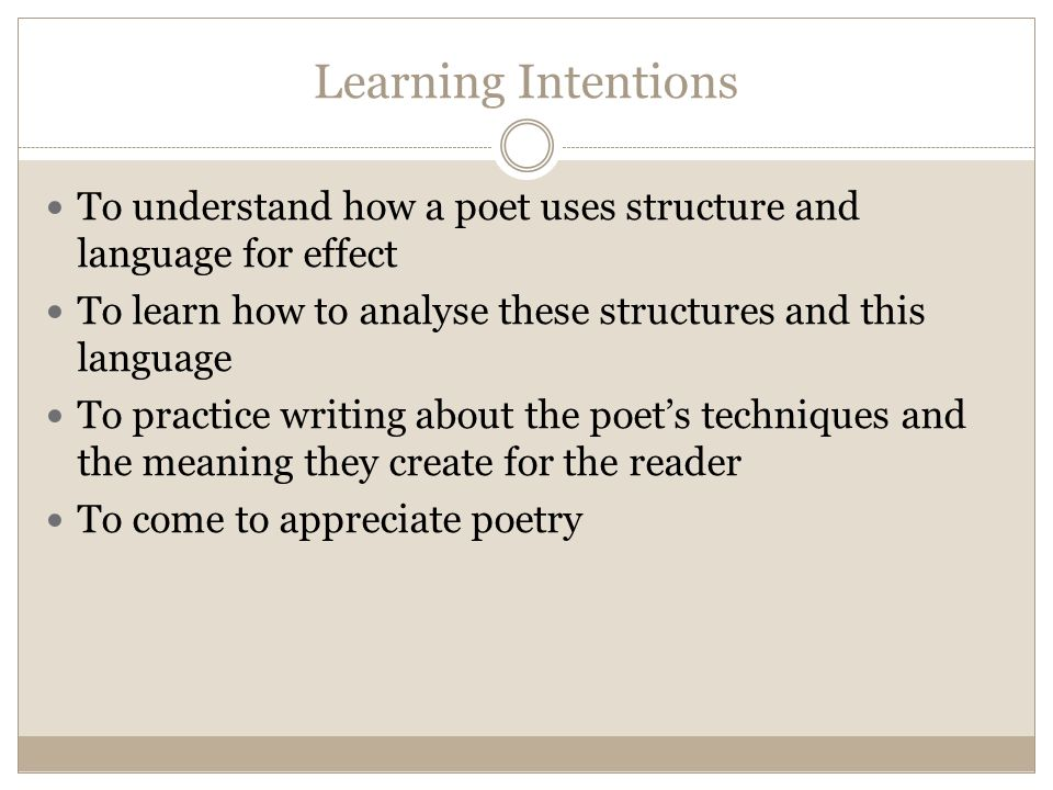 Learning Intentions To understand how a poet uses structure and language for effect. To learn how to analyse these structures and this language.