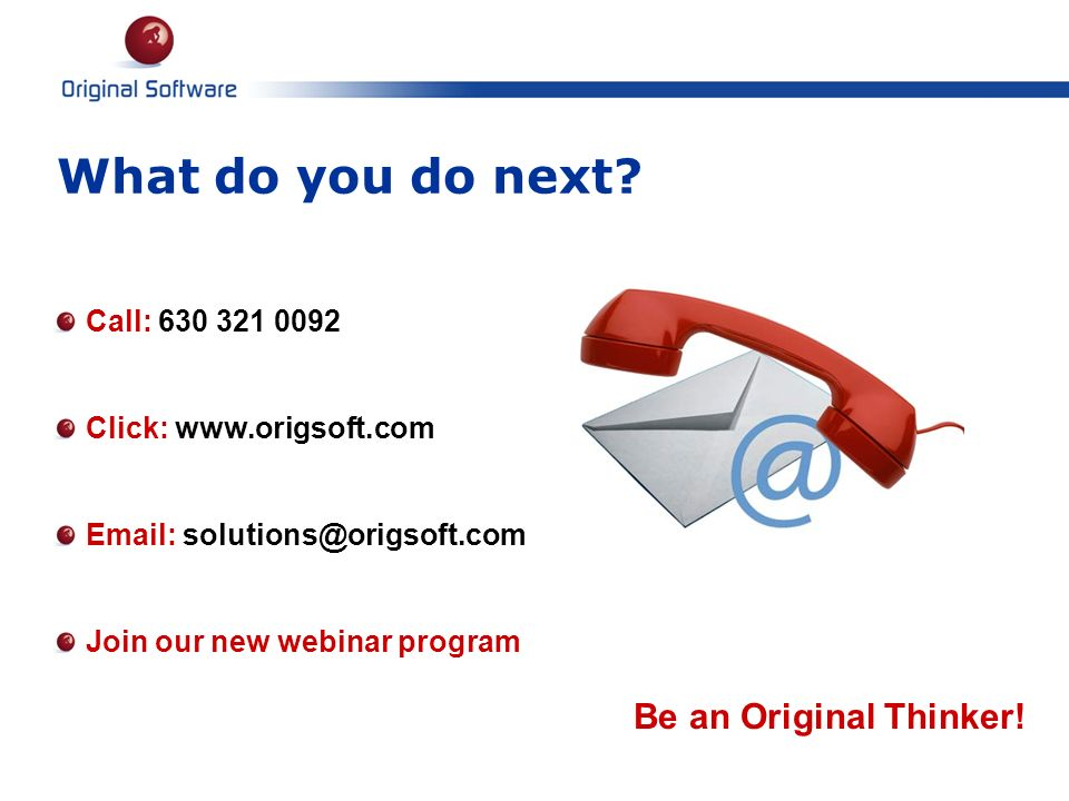 What do you do next Be an Original Thinker! Call: 630 321 0092