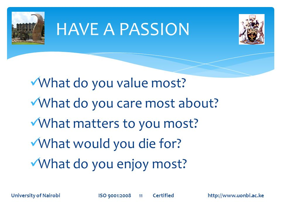 HAVE A PASSION What do you value most What do you care most about