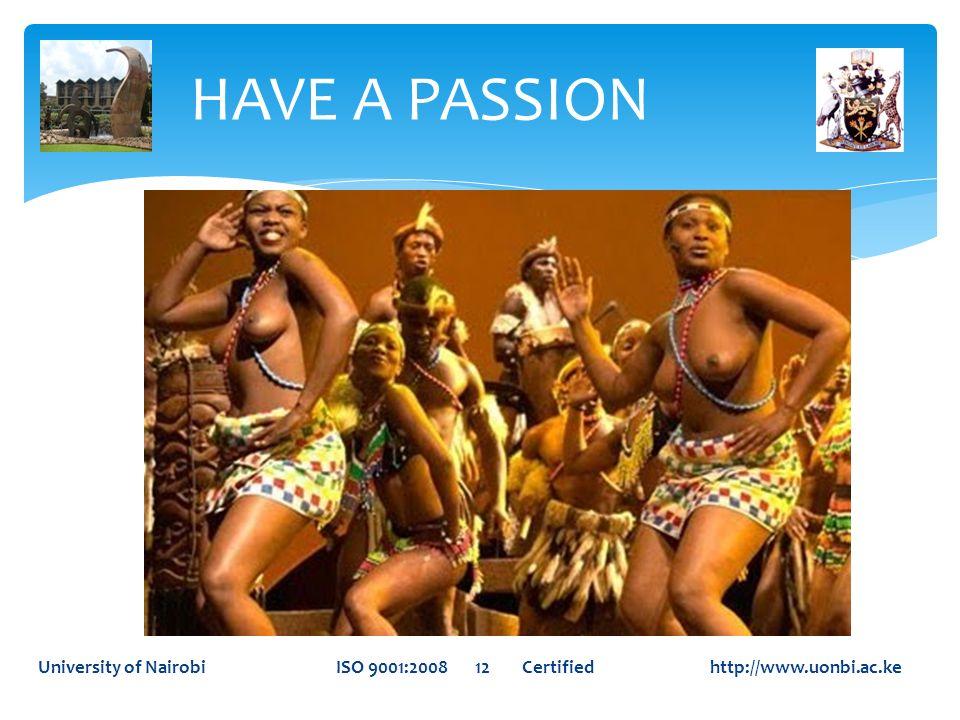 HAVE A PASSIONUniversity of Nairobi ISO 9001:2008 12 Certified http://www.uonbi.ac.ke.