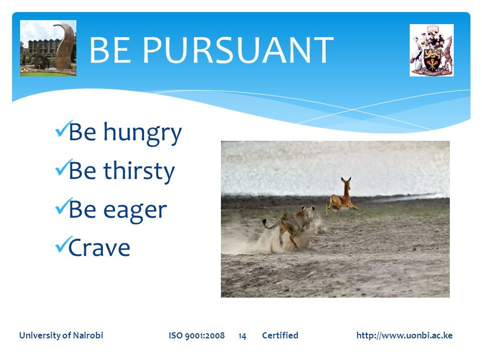 BE PURSUANT Be hungry Be thirsty Be eager Crave