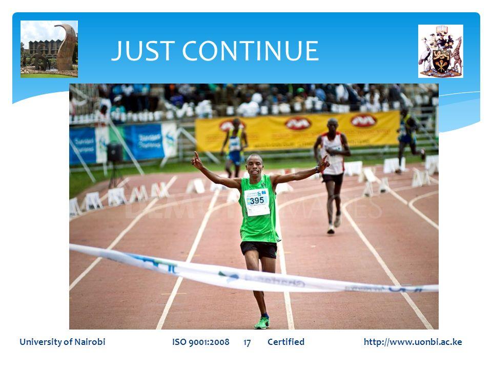 JUST CONTINUEUniversity of Nairobi ISO 9001:2008 17 Certified http://www.uonbi.ac.ke.