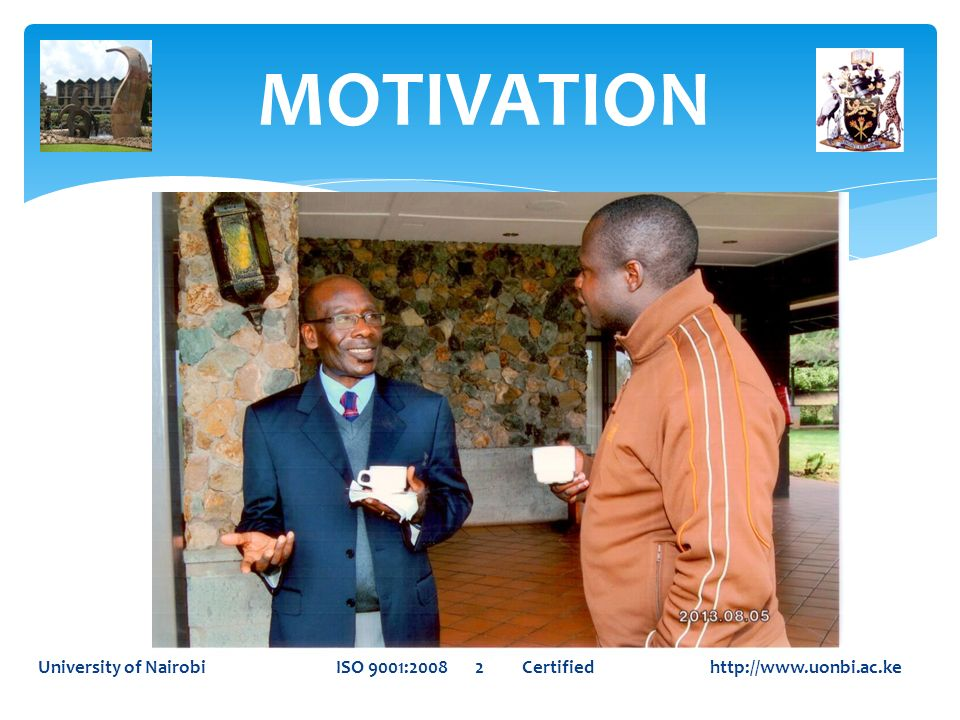 MOTIVATION University of Nairobi ISO 9001:2008 2 Certified http://www.uonbi.ac.ke.