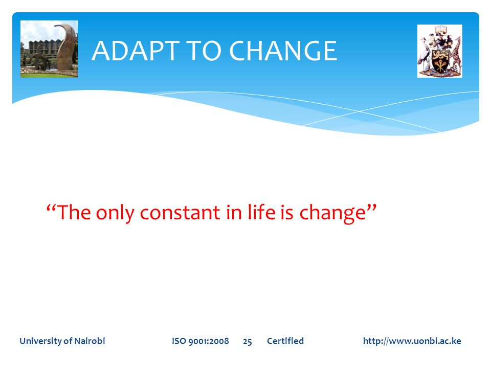 ADAPT TO CHANGE The only constant in life is change
