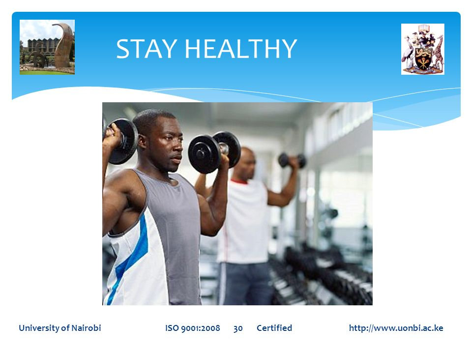 STAY HEALTHY University of Nairobi ISO 9001:2008 30 Certified http://www.uonbi.ac.ke.
