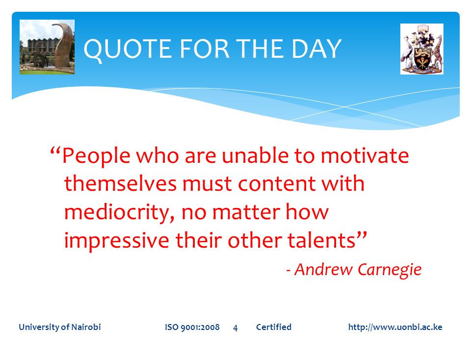 QUOTE FOR THE DAY People who are unable to motivate themselves must content with mediocrity, no matter how impressive their other talents