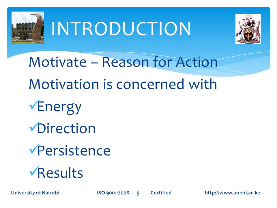 INTRODUCTION Motivate – Reason for Action Motivation is concerned with