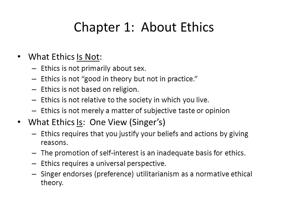 Chapter 1: About Ethics What Ethics Is Not:
