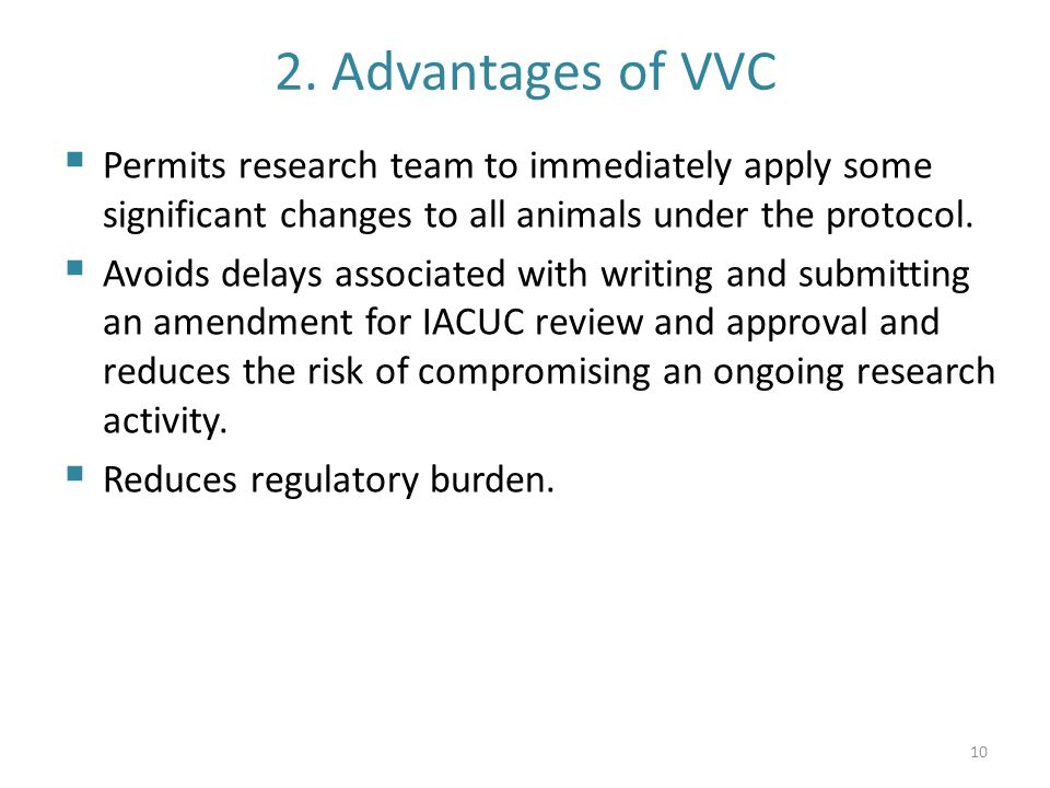 2. Advantages of VVC Permits research team to immediately apply some significant changes to all animals under the protocol.