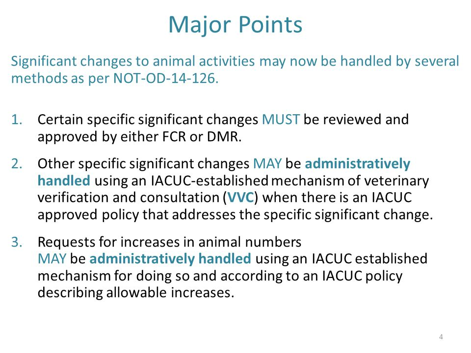 Major Points Significant changes to animal activities may now be handled by several methods as per NOT-OD-14-126.