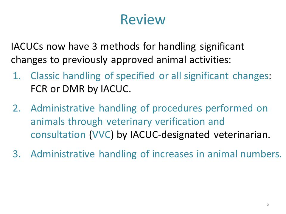 Review IACUCs now have 3 methods for handling significant changes to previously approved animal activities: