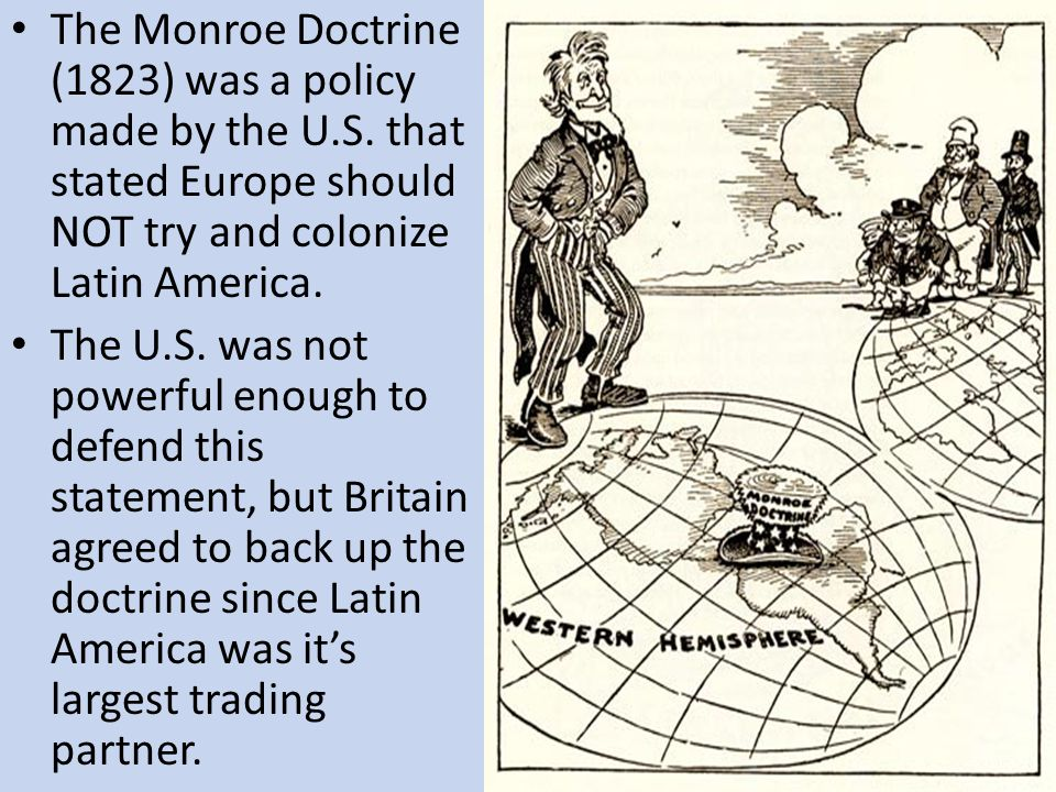 The Monroe Doctrine (1823) was a policy made by the U. S