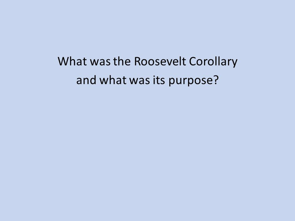 What was the Roosevelt Corollary and what was its purpose