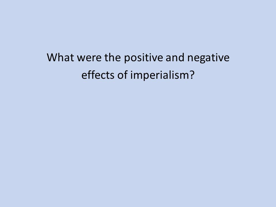 What were the positive and negative effects of imperialism