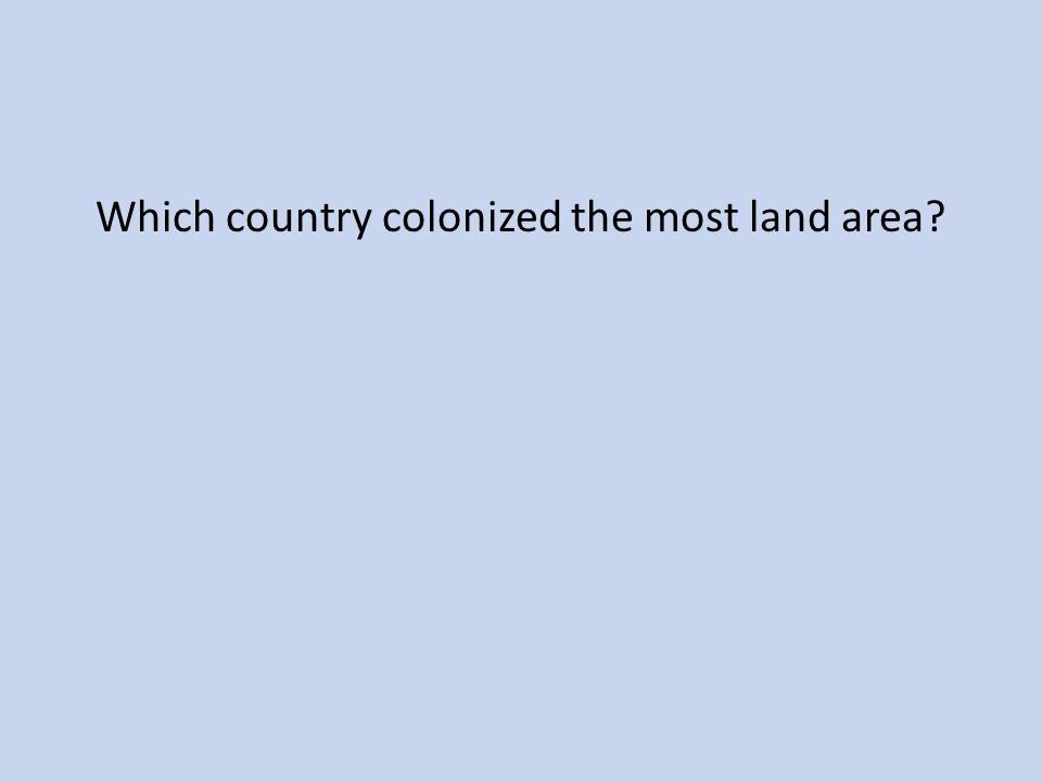 Which country colonized the most land area