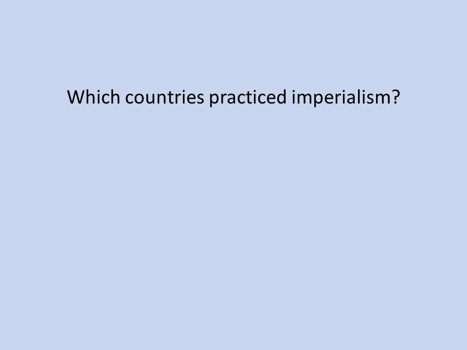 Which countries practiced imperialism
