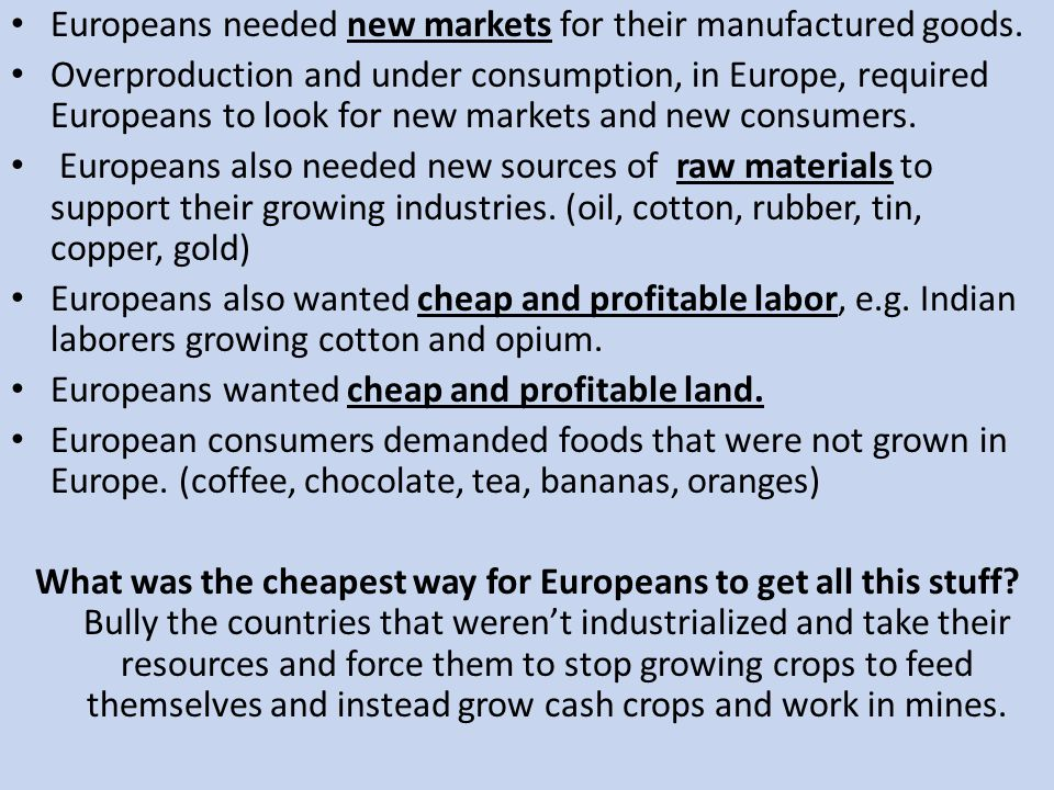 Europeans needed new markets for their manufactured goods.