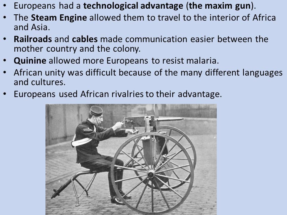 Europeans had a technological advantage (the maxim gun).