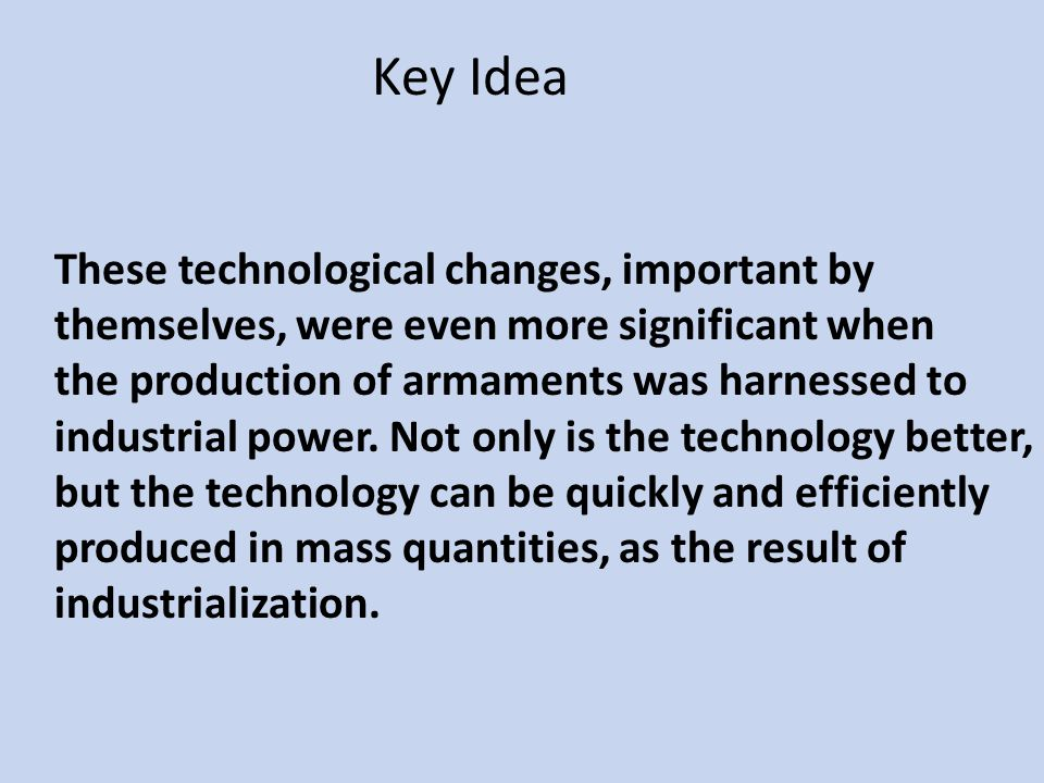 Key Idea These technological changes, important by themselves, were even more significant when.