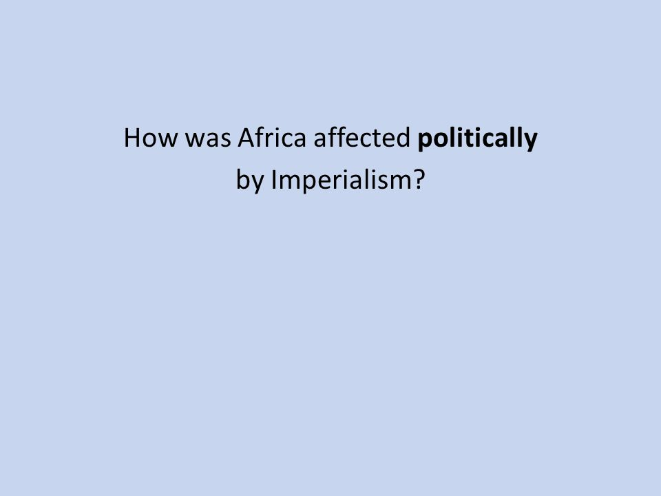 How was Africa affected politically by Imperialism